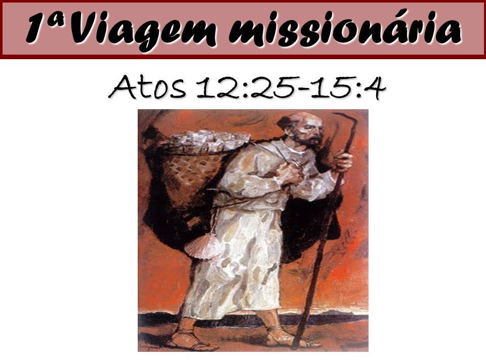 Atos 12:25-15:4 1ª Viagem missionária