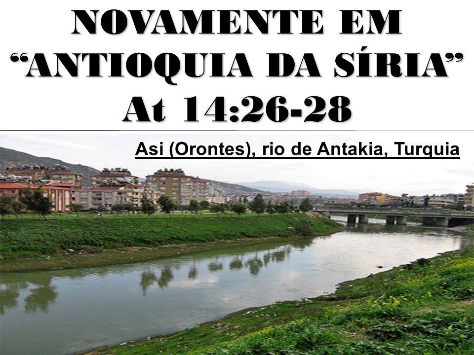 NOVAMENTE EM ANTIOQUIA DA SÍRIA At 14:26-28 Asi (Orontes), rio de Antakia, Turquia