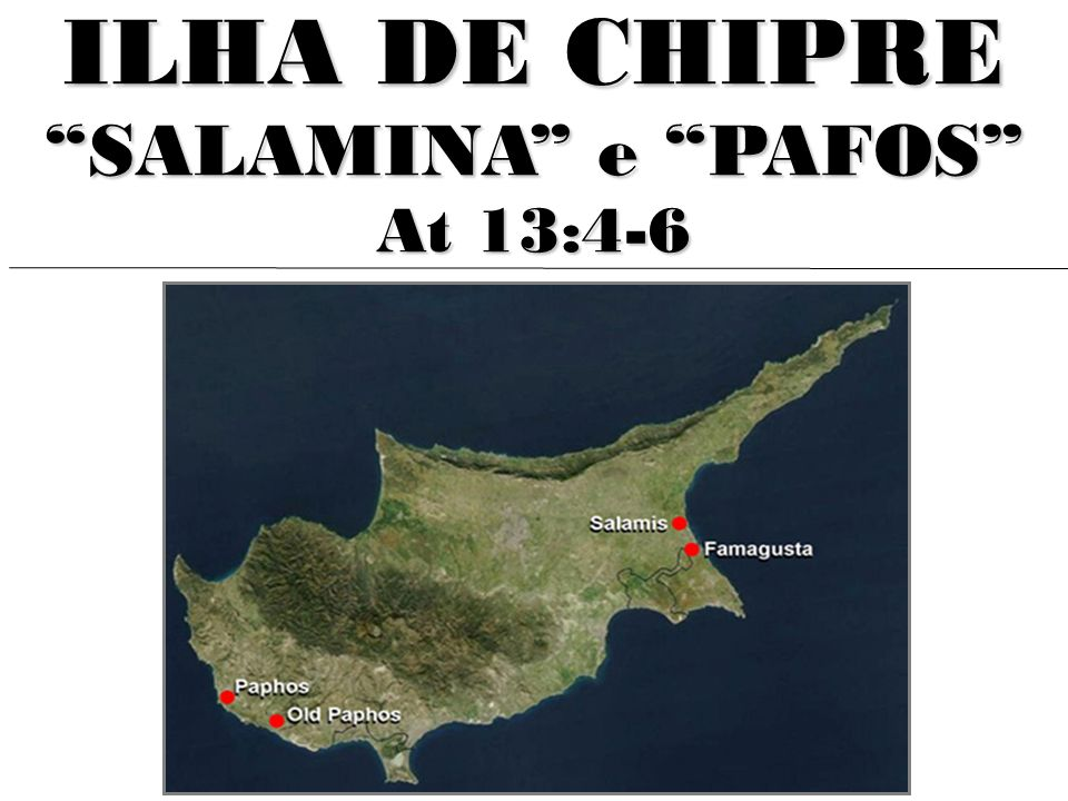ILHA DE CHIPRE SALAMINA e PAFOS At 13:4-6