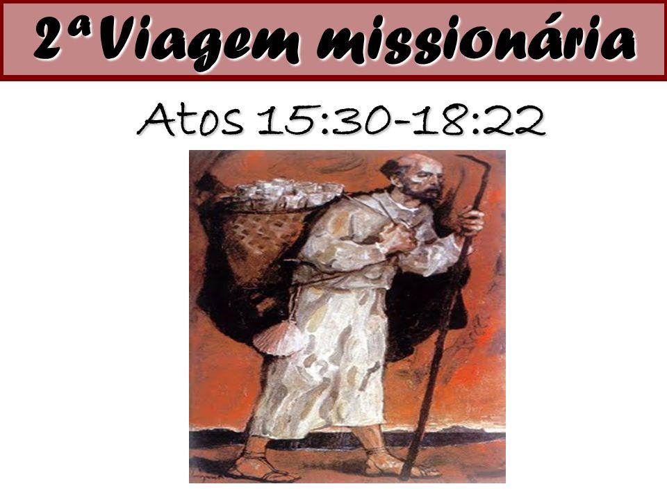 Atos 15:30-18:22 2ª Viagem missionária