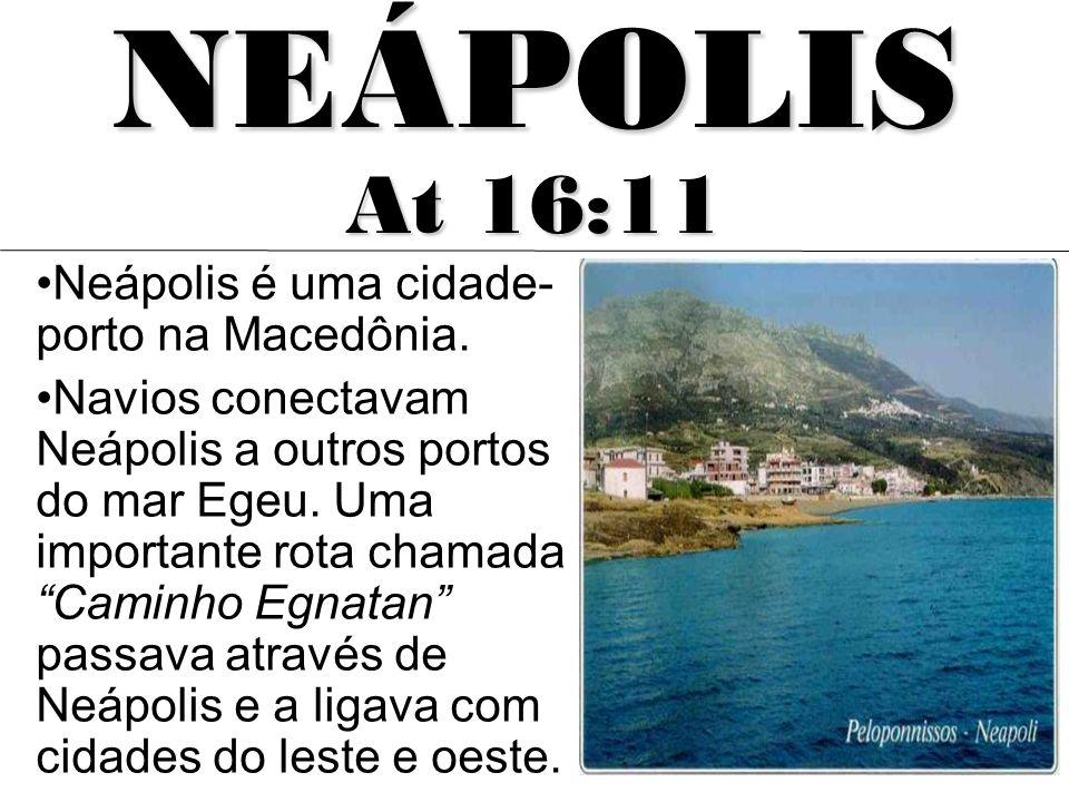 Neápolis é uma cidade- porto na Macedônia. Navios conectavam Neápolis a outros portos do mar Egeu. Uma importante rota chamada Caminho Egnatan passava