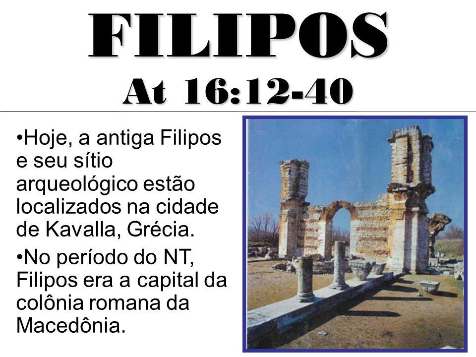 Hoje, a antiga Filipos e seu sítio arqueológico estão localizados na cidade de Kavalla, Grécia. No período do NT, Filipos era a capital da colônia rom
