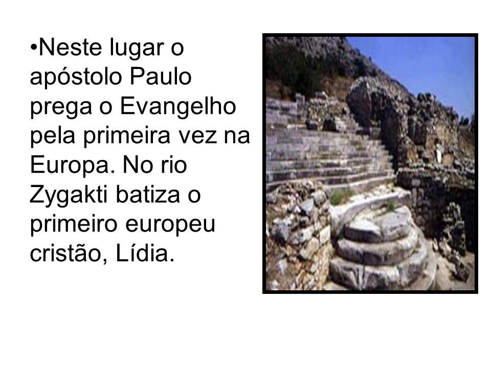 Neste lugar o apóstolo Paulo prega o Evangelho pela primeira vez na Europa. No rio Zygakti batiza o primeiro europeu cristão, Lídia.