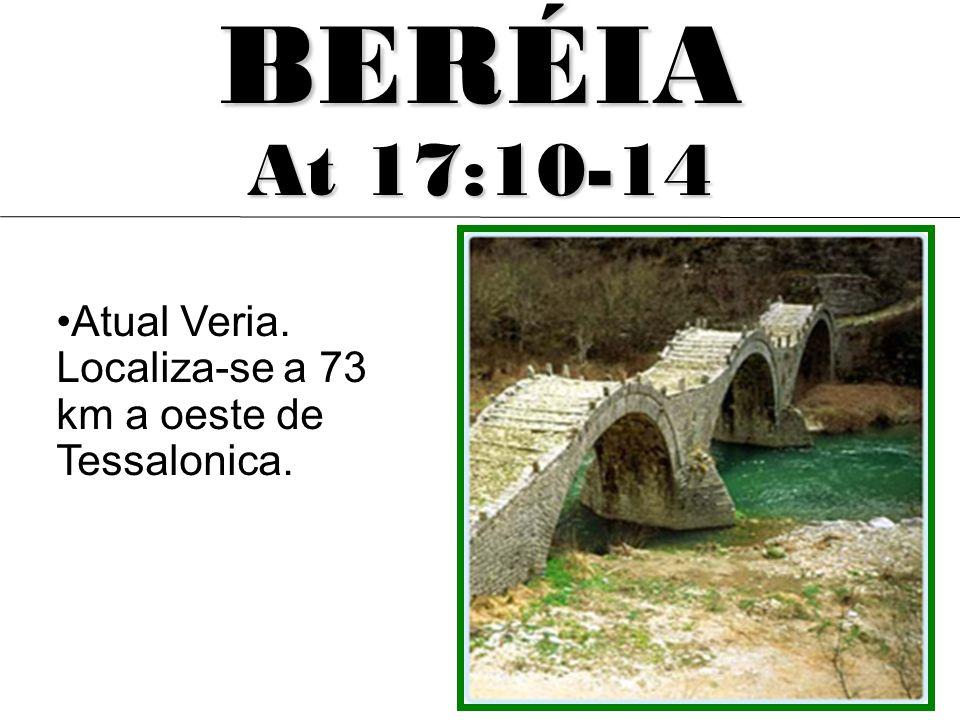 Atual Veria. Localiza-se a 73 km a oeste de Tessalonica. BERÉIA At 17:10-14