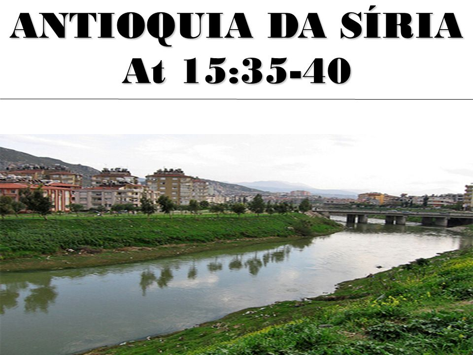 ANTIOQUIA DA SÍRIA At 15:35-40