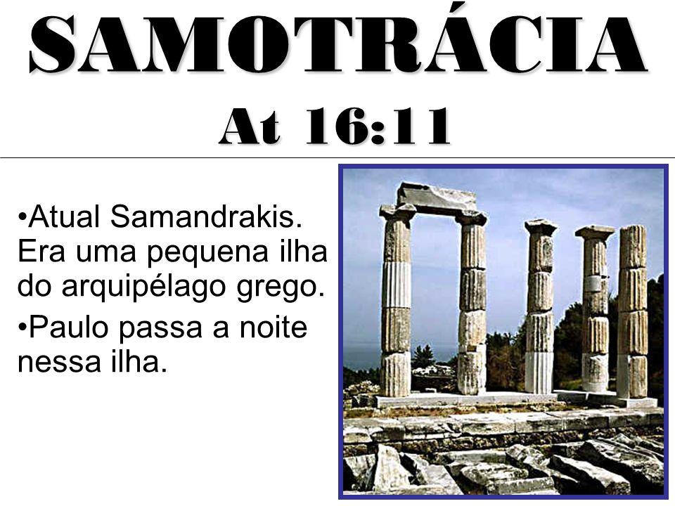 Atual Samandrakis. Era uma pequena ilha do arquipélago grego. Paulo passa a noite nessa ilha. SAMOTRÁCIA At 16:11