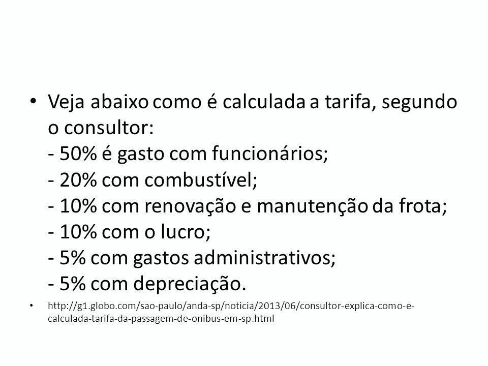 Veja abaixo como é calculada a tarifa, segundo o consultor: - 50% é gasto com funcionários; - 20% com combustível; - 10% com renovação e manutenção da