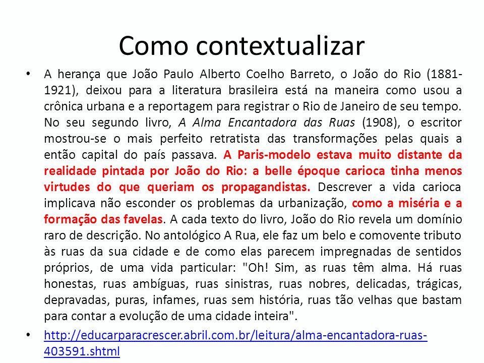 Como contextualizar A herança que João Paulo Alberto Coelho Barreto, o João do Rio (1881- 1921), deixou para a literatura brasileira está na maneira c