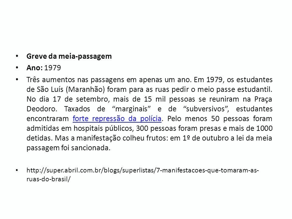 Greve da meia-passagem Ano: 1979 Três aumentos nas passagens em apenas um ano. Em 1979, os estudantes de São Luís (Maranhão) foram para as ruas pedir