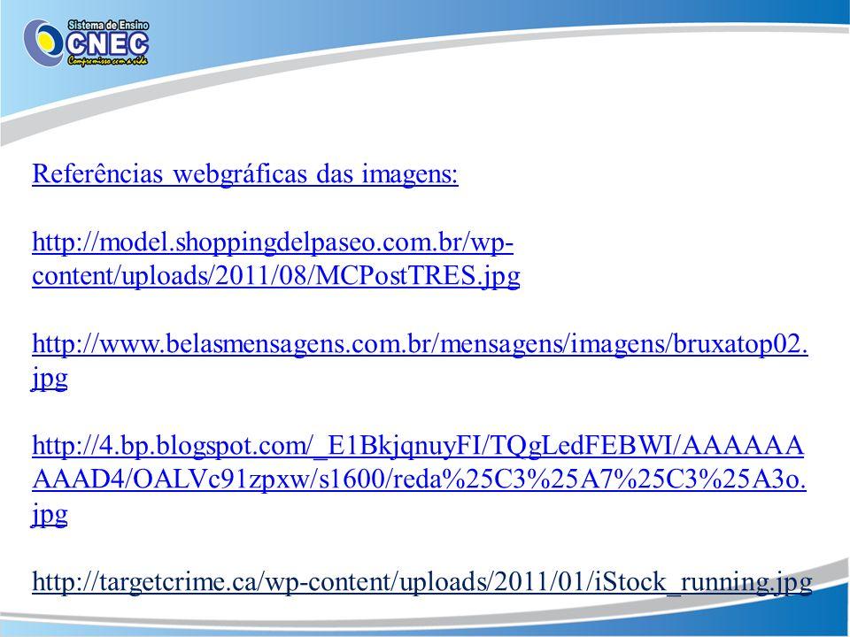 Referências webgráficas das imagens: http://model.shoppingdelpaseo.com.br/wp- content/uploads/2011/08/MCPostTRES.jpg http://www.belasmensagens.com.br/