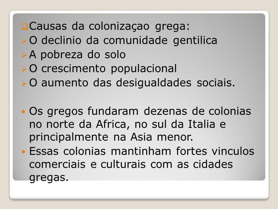 Causas da colonizaçao grega: O declinio da comunidade gentilica A pobreza do solo O crescimento populacional O aumento das desigualdades sociais.