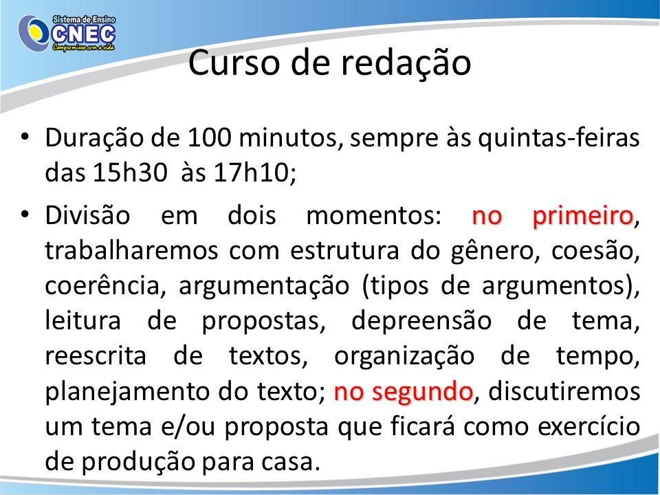 Curso de redação Duração de 100 minutos, sempre às quintas-feiras das 15h30 às 17h10; no primeiro no segundo Divisão em dois momentos: no primeiro, tr