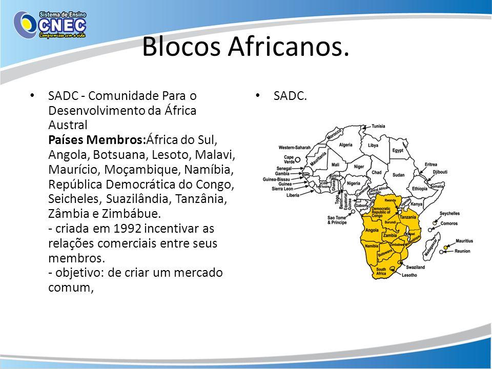 Blocos Africanos. SADC - Comunidade Para o Desenvolvimento da África Austral Países Membros:África do Sul, Angola, Botsuana, Lesoto, Malavi, Maurício,