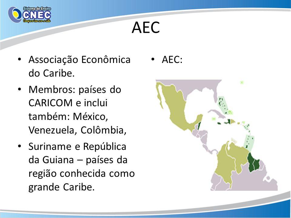 AEC Associação Econômica do Caribe. Membros: países do CARICOM e inclui também: México, Venezuela, Colômbia, Suriname e República da Guiana – países d