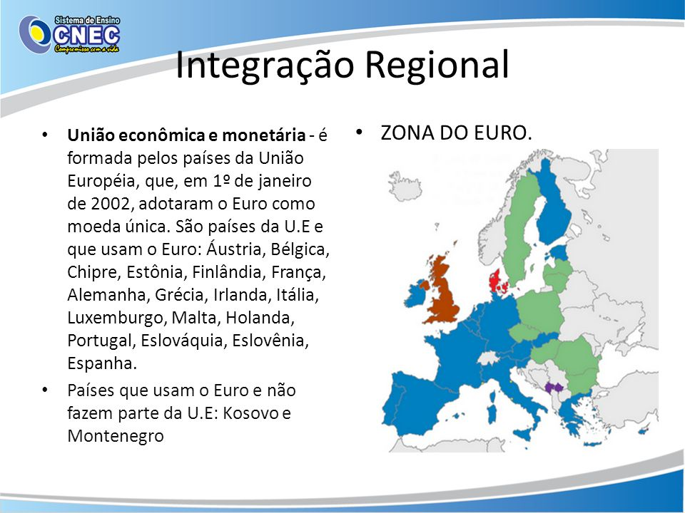 Integração Regional União econômica e monetária - é formada pelos países da União Européia, que, em 1º de janeiro de 2002, adotaram o Euro como moeda