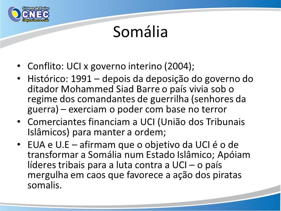 Somália Conflito: UCI x governo interino (2004); Histórico: 1991 – depois da deposição do governo do ditador Mohammed Siad Barre o país vivia sob o re