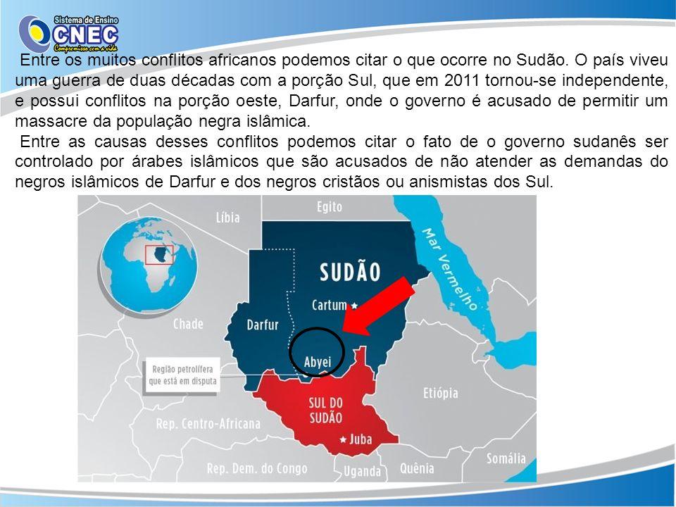 Entre os muitos conflitos africanos podemos citar o que ocorre no Sudão. O país viveu uma guerra de duas décadas com a porção Sul, que em 2011 tornou-
