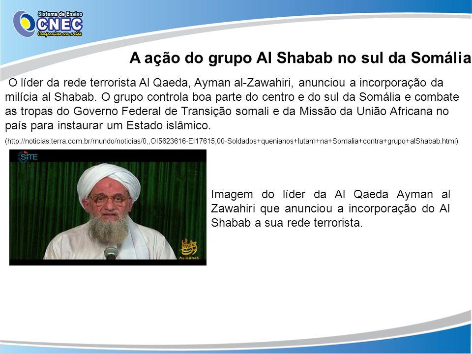 O líder da rede terrorista Al Qaeda, Ayman al-Zawahiri, anunciou a incorporação da milícia al Shabab. O grupo controla boa parte do centro e do sul da