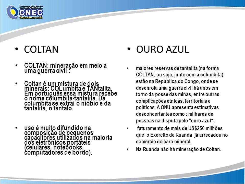 COLTAN OURO AZUL COLTAN: mineração em meio a uma guerra civil : Coltan é um mistura de dois minerais: COLumbita e TANtalita. Em português essa mistura