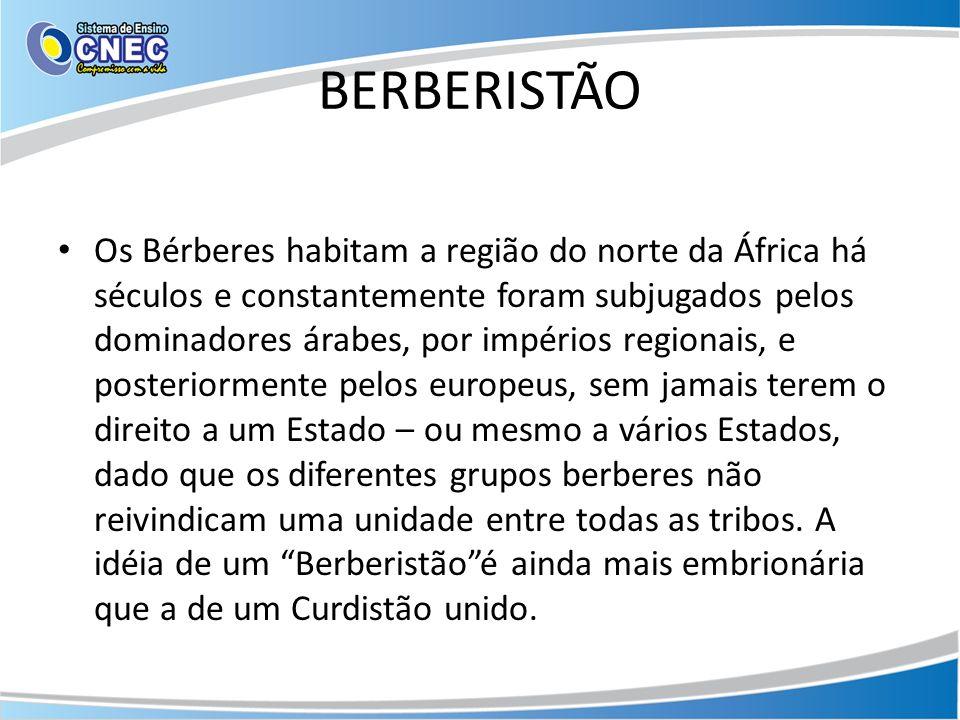 BERBERISTÃO Os Bérberes habitam a região do norte da África há séculos e constantemente foram subjugados pelos dominadores árabes, por impérios region
