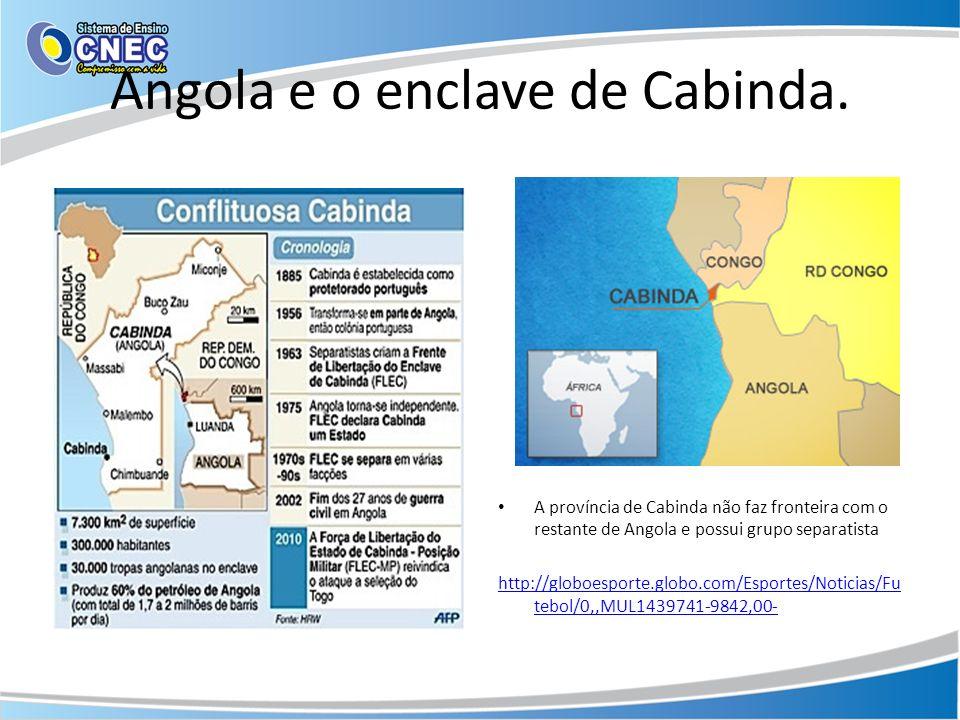 Angola e o enclave de Cabinda. A província de Cabinda não faz fronteira com o restante de Angola e possui grupo separatista http://globoesporte.globo.