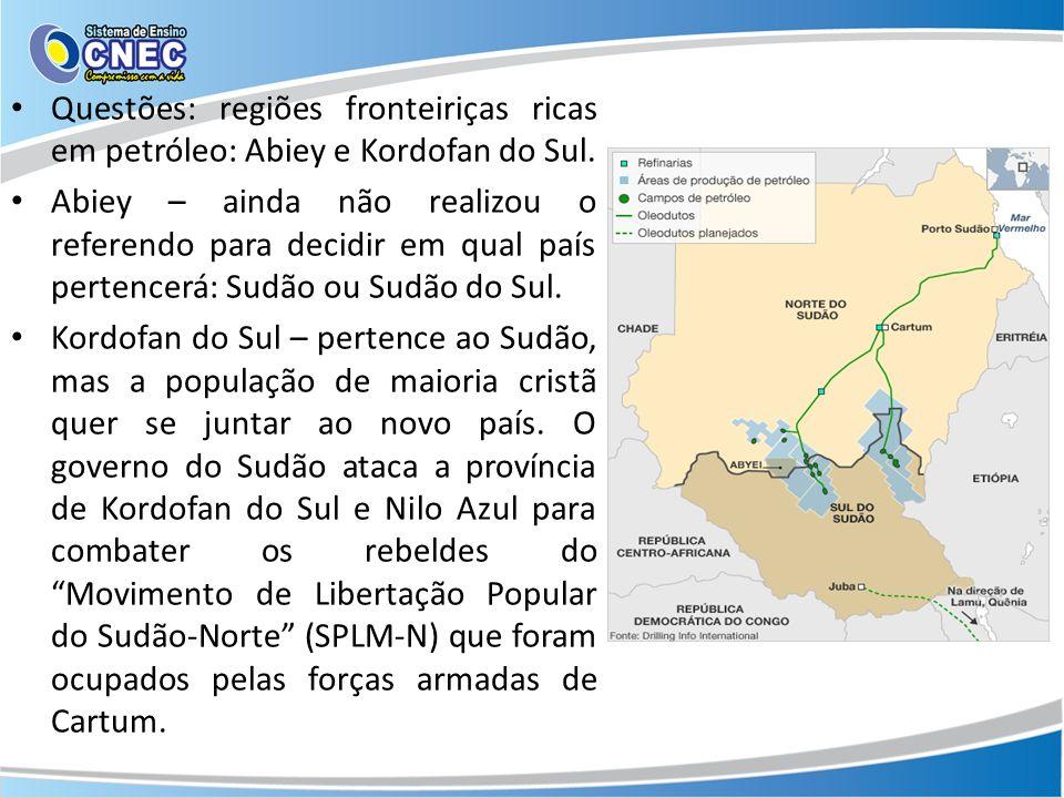 Questões: regiões fronteiriças ricas em petróleo: Abiey e Kordofan do Sul. Abiey – ainda não realizou o referendo para decidir em qual país pertencerá