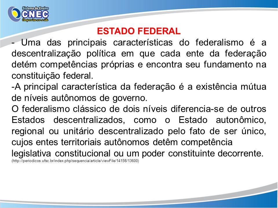 ESTADO FEDERAL - Uma das principais características do federalismo é a descentralização política em que cada ente da federação detém competências próp