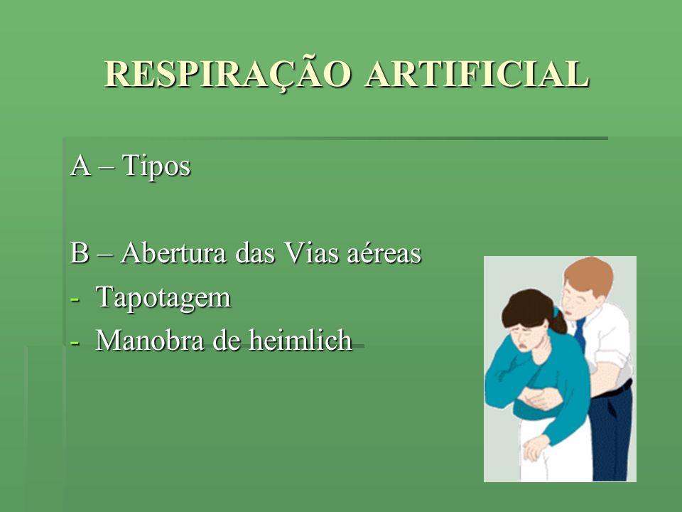 RESPIRAÇÃO ARTIFICIAL A – Tipos B – Abertura das Vias aéreas -Tapotagem -Manobra de heimlich