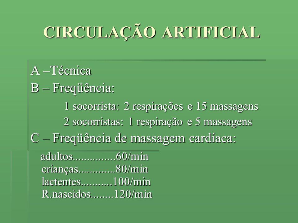 CIRCULAÇÃO ARTIFICIAL A –Técnica B – Freqüência: 1 socorrista: 2 respirações e 15 massagens 1 socorrista: 2 respirações e 15 massagens 2 socorristas: