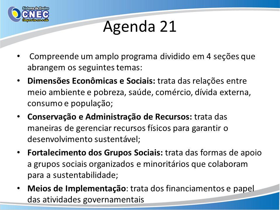 Agenda 21 Compreende um amplo programa dividido em 4 seções que abrangem os seguintes temas: Dimensões Econômicas e Sociais: trata das relações entre
