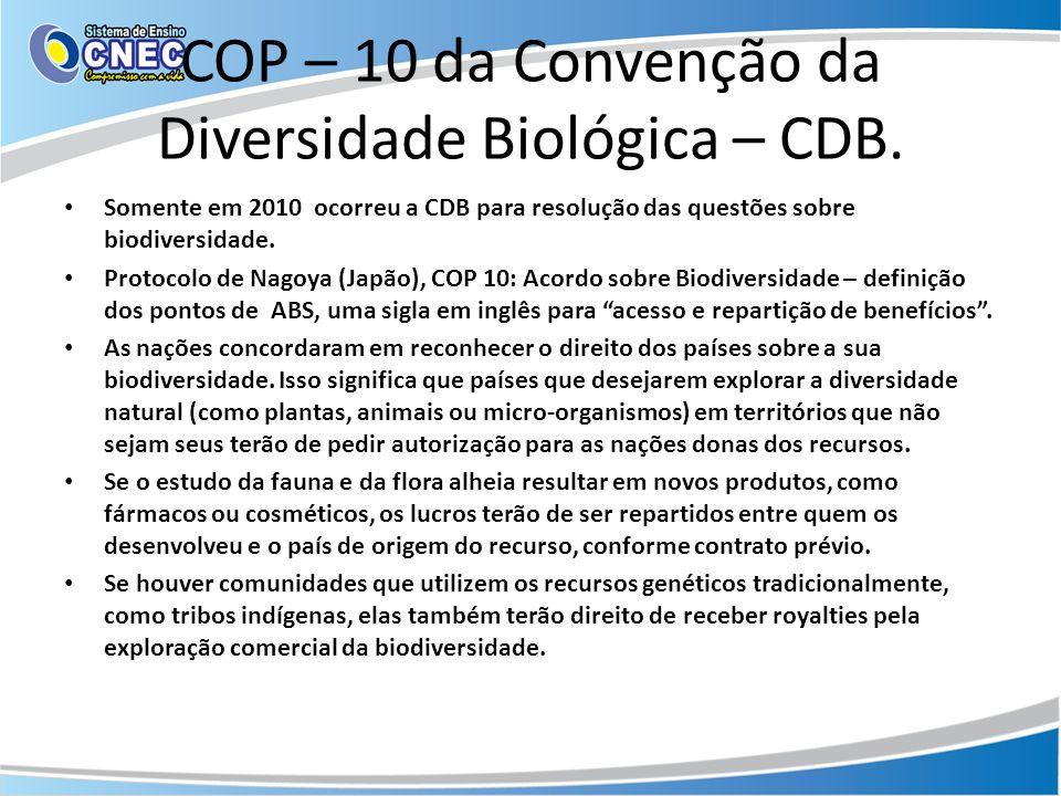 COP – 10 da Convenção da Diversidade Biológica – CDB. Somente em 2010 ocorreu a CDB para resolução das questões sobre biodiversidade. Protocolo de Nag