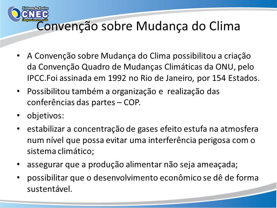 Convenção sobre Mudança do Clima A Convenção sobre Mudança do Clima possibilitou a criação da Convenção Quadro de Mudanças Climáticas da ONU, pelo IPC