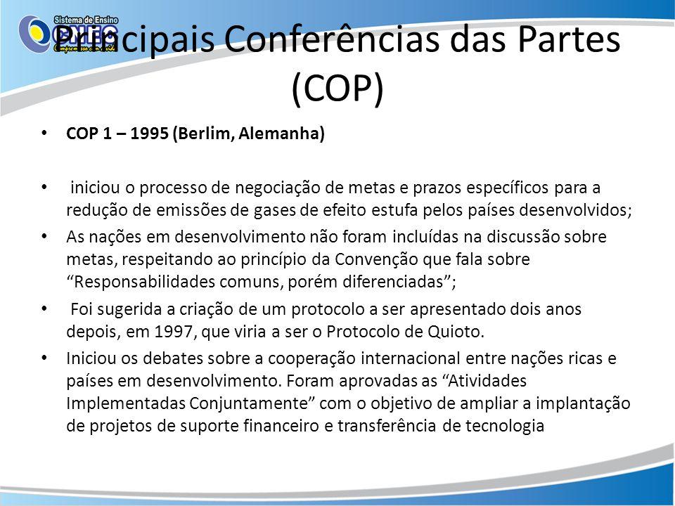 Principais Conferências das Partes (COP) COP 1 – 1995 (Berlim, Alemanha) iniciou o processo de negociação de metas e prazos específicos para a redução