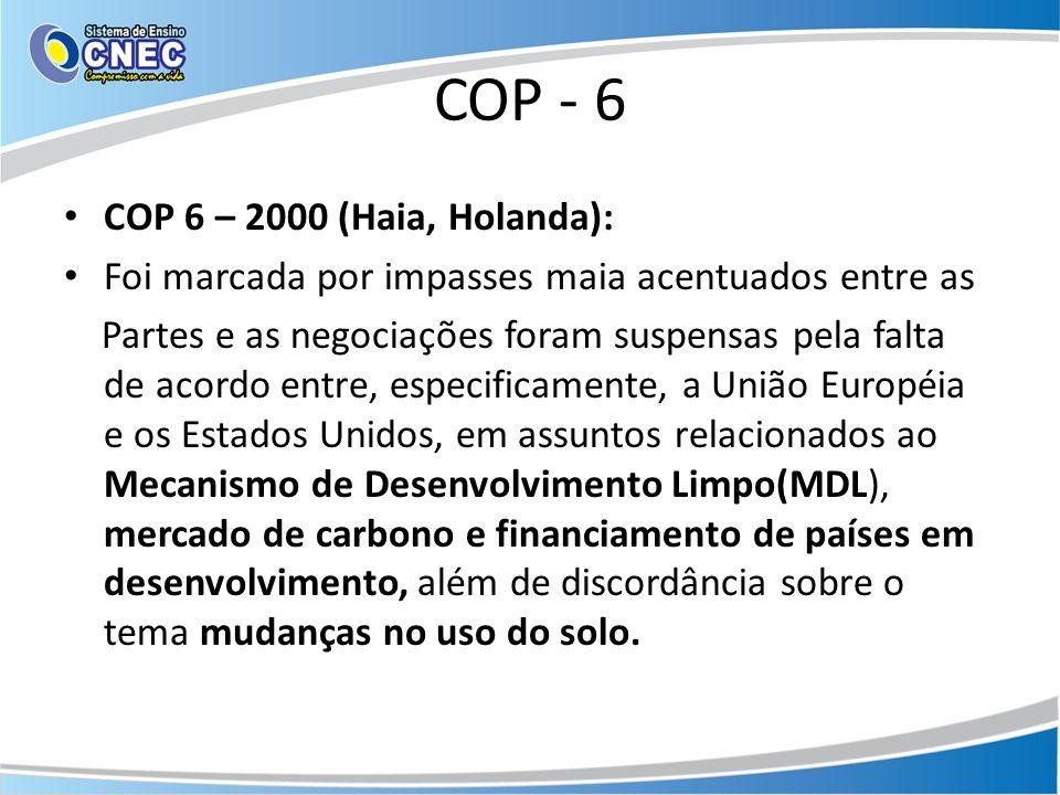 COP - 6 COP 6 – 2000 (Haia, Holanda): Foi marcada por impasses maia acentuados entre as Partes e as negociações foram suspensas pela falta de acordo e
