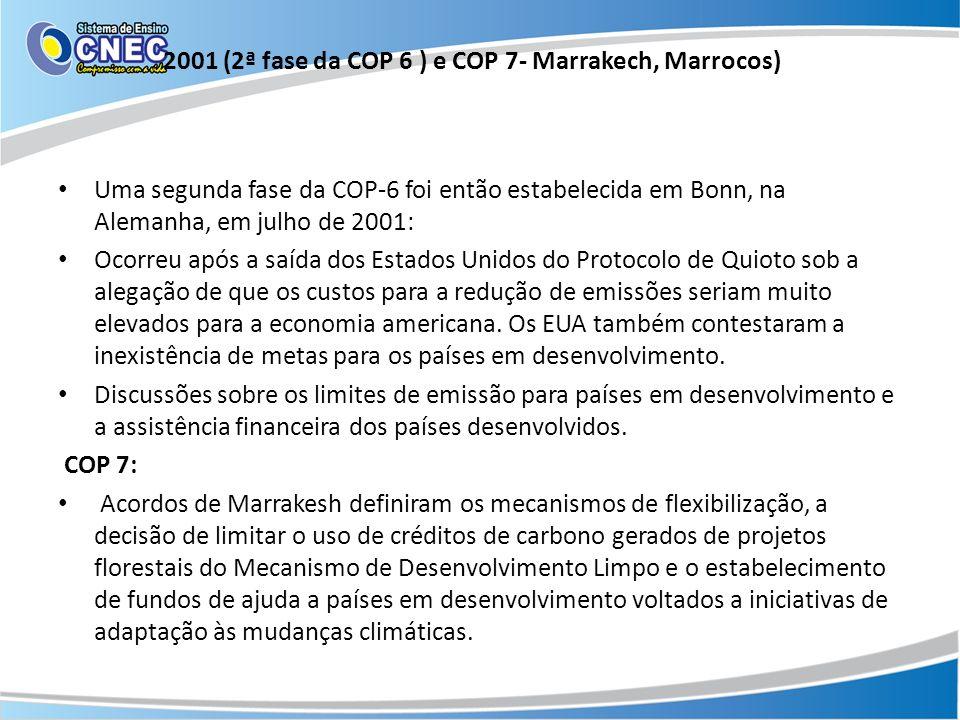 2001 (2ª fase da COP 6 ) e COP 7- Marrakech, Marrocos) Uma segunda fase da COP-6 foi então estabelecida em Bonn, na Alemanha, em julho de 2001: Ocorre
