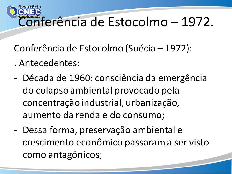 Conferência de Estocolmo – 1972. Conferência de Estocolmo (Suécia – 1972):. Antecedentes: -Década de 1960: consciência da emergência do colapso ambien