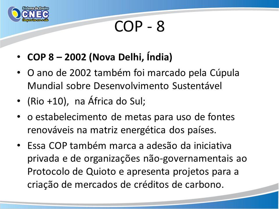 COP - 8 COP 8 – 2002 (Nova Delhi, Índia) O ano de 2002 também foi marcado pela Cúpula Mundial sobre Desenvolvimento Sustentável (Rio +10), na África d