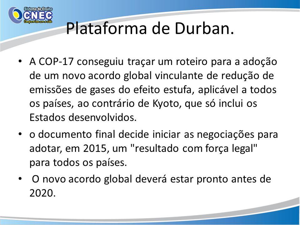 Plataforma de Durban. A COP-17 conseguiu traçar um roteiro para a adoção de um novo acordo global vinculante de redução de emissões de gases do efeito