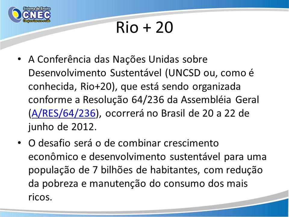Rio + 20 A Conferência das Nações Unidas sobre Desenvolvimento Sustentável (UNCSD ou, como é conhecida, Rio+20), que está sendo organizada conforme a