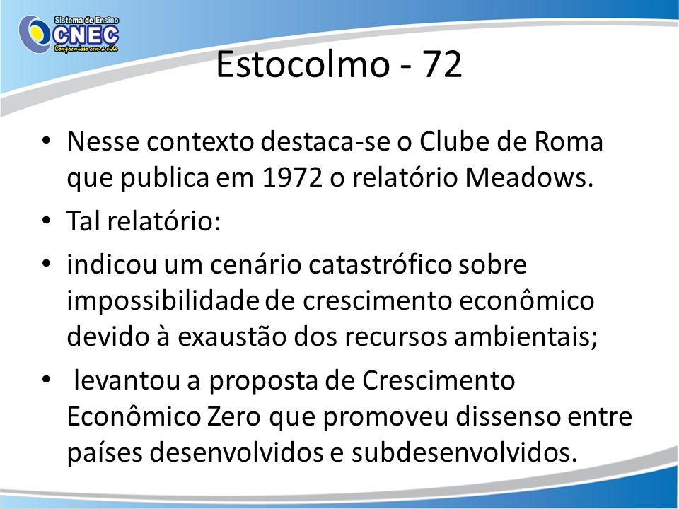 Estocolmo - 72 Nesse contexto destaca-se o Clube de Roma que publica em 1972 o relatório Meadows. Tal relatório: indicou um cenário catastrófico sobre