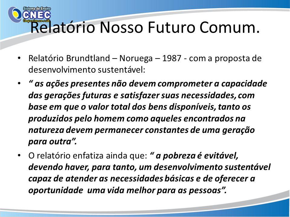 Relatório Nosso Futuro Comum. Relatório Brundtland – Noruega – 1987 - com a proposta de desenvolvimento sustentável: as ações presentes não devem comp
