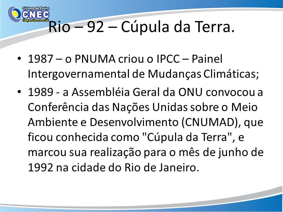 Rio – 92 – Cúpula da Terra. 1987 – o PNUMA criou o IPCC – Painel Intergovernamental de Mudanças Climáticas; 1989 - a Assembléia Geral da ONU convocou