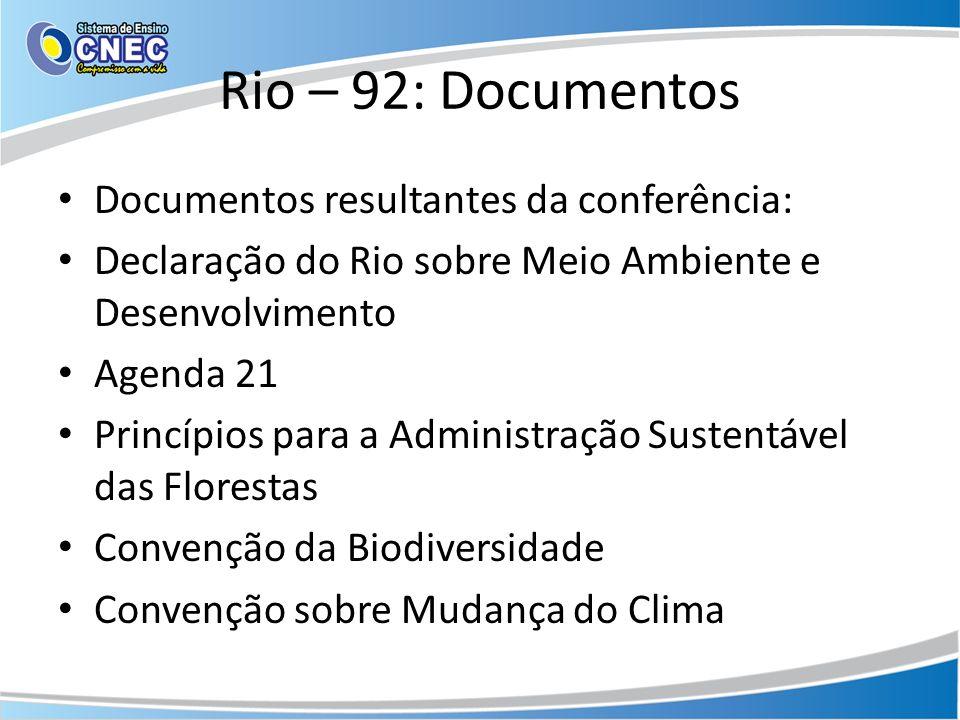 Rio – 92: Documentos Documentos resultantes da conferência: Declaração do Rio sobre Meio Ambiente e Desenvolvimento Agenda 21 Princípios para a Admini