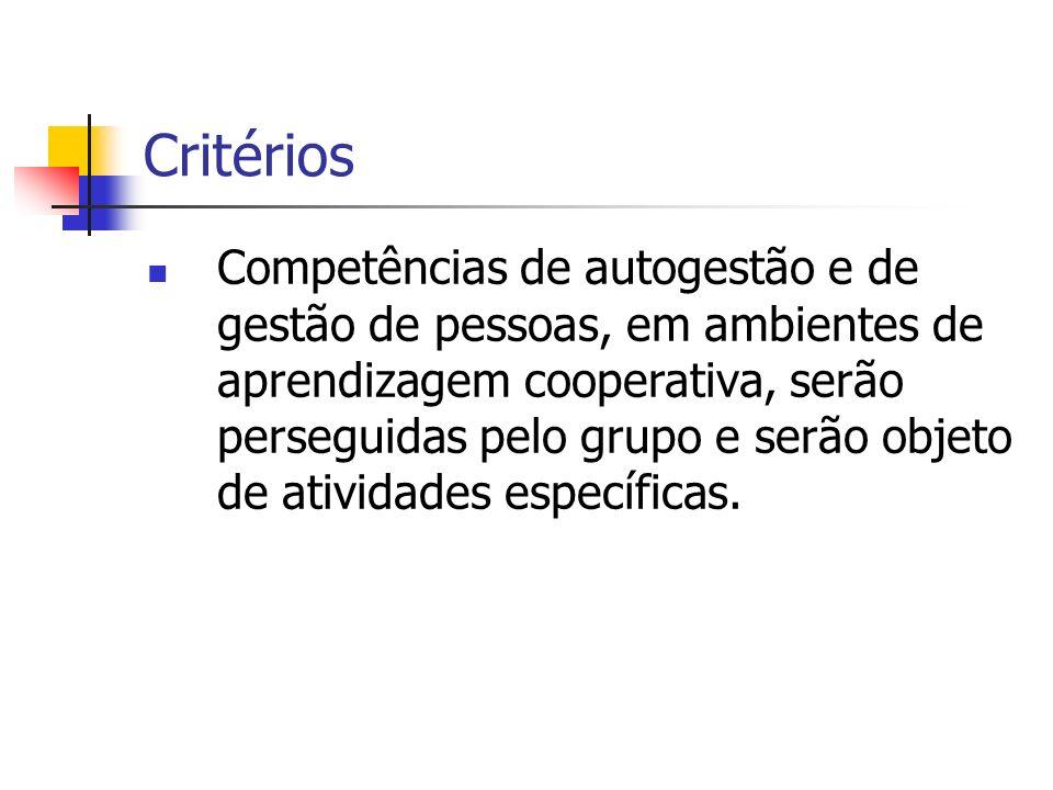 Critérios Competências de autogestão e de gestão de pessoas, em ambientes de aprendizagem cooperativa, serão perseguidas pelo grupo e serão objeto de atividades específicas.