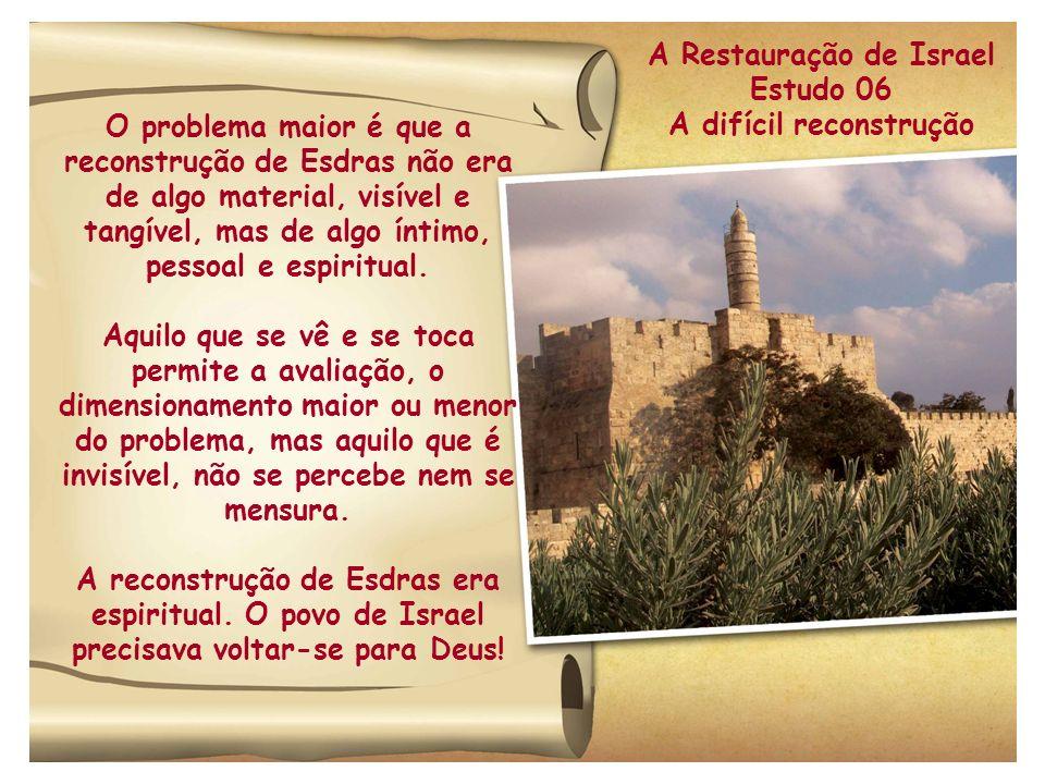 O problema maior é que a reconstrução de Esdras não era de algo material, visível e tangível, mas de algo íntimo, pessoal e espiritual.