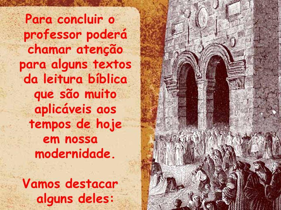 Para concluir o professor poderá chamar atenção para alguns textos da leitura bíblica que são muito aplicáveis aos tempos de hoje em nossa modernidade