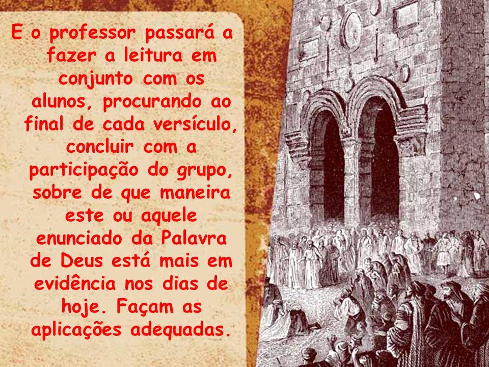 E o professor passará a fazer a leitura em conjunto com os alunos, procurando ao final de cada versículo, concluir com a participação do grupo, sobre