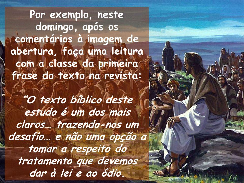 Por exemplo, neste domingo, após os comentários à imagem de abertura, faça uma leitura com a classe da primeira frase do texto na revista: O texto bíb