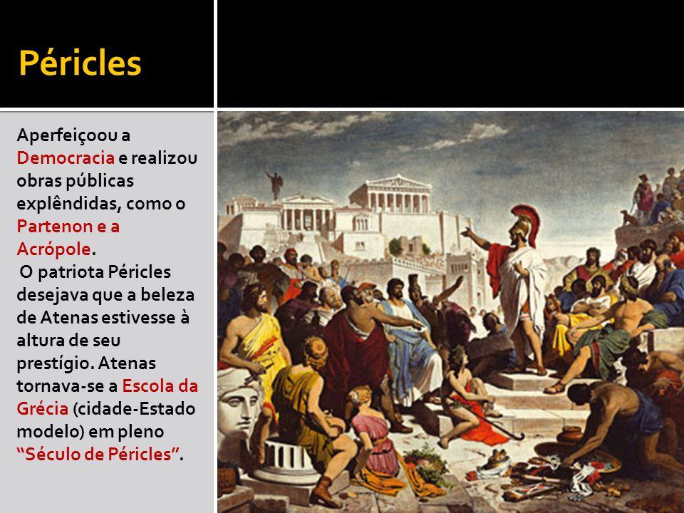 Péricles Aperfeiçoou a Democracia e realizou obras públicas explêndidas, como o Partenon e a Acrópole. O patriota Péricles desejava que a beleza de At