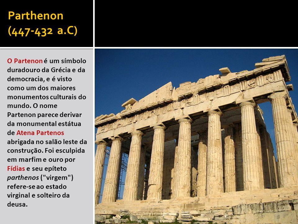 Parthenon (447-432 a.C) O Partenon é um símbolo duradouro da Grécia e da democracia, e é visto como um dos maiores monumentos culturais do mundo. O no